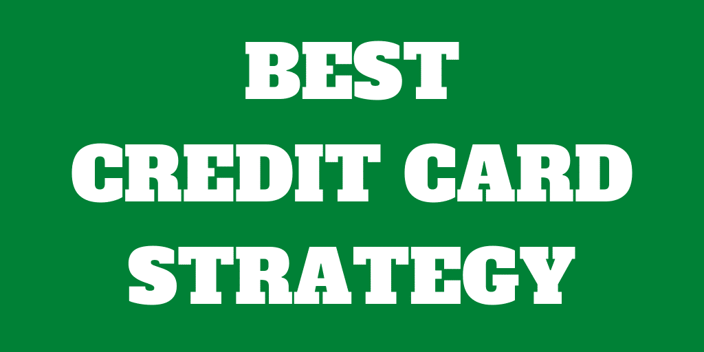 The Best 2020 Credit Card Strategy: No Fees and Maximum Returns