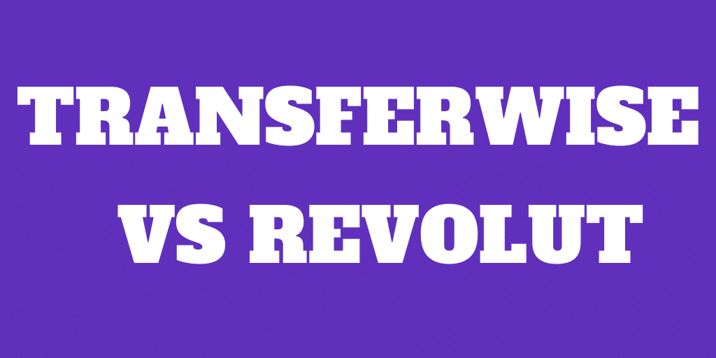 Transferwise vs Revolut: Which Is Best in 2020?
