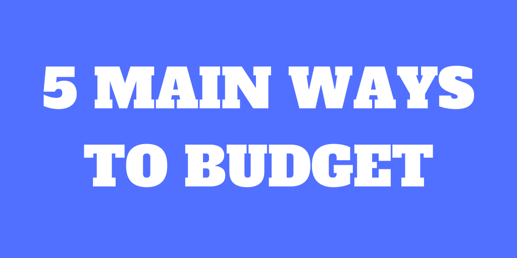 5 Main Ways to Budget to save more money