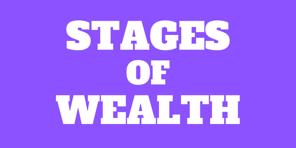 The 4 Stages of Wealth