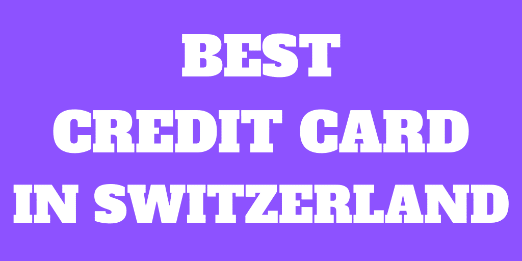 What is The Best Credit card in Switzerland for 2020?