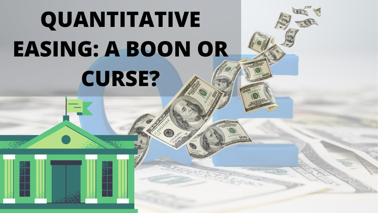 Quantitative Easing: A Boon or Curse?